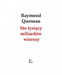Sto tysięcy miliardów wierszy - Raymond Queneau