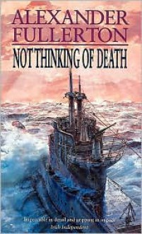 Not Thinking of Death - Alexander Fullerton, Peter Wickham