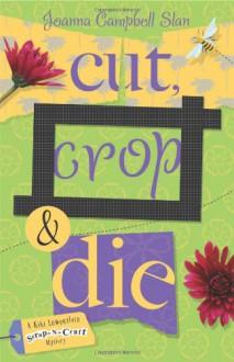 Cut, Crop & Die - Joanna Campbell Slan