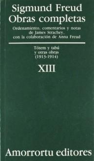 Obras completas. Vol. 13. Tótem y tabú, y otras obras - 1913-1914 - Sigmund Freud, James Strachey, José Luis Etcheverry
