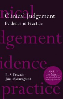 Clinical Judgement: Evidence in Practice - Robin Downie, Jane Macnaughton, Fiona Randall