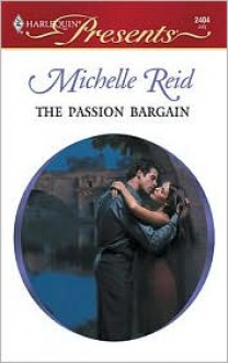 The Passion Bargain (Harlequin Presents #2404) - Michelle Reid