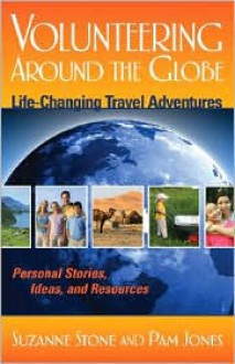 Volunteering Around the Globe: Life-Changing Travel Adventures - Suzanne Stone