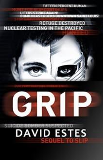 Grip: A SciFi Dystopian Thriller (The Slip Trilogy Book 2) - David Estes