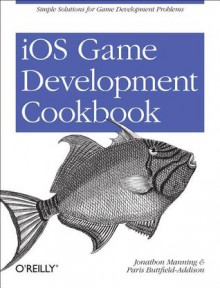 iOS Game Development Cookbook - Jonathon Manning, Paris Buttfield-Addison