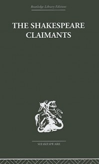 The Shakespeare Claimants: A Critical Survey of the Four Principal Theories Concerning the Authorship of the Shakespearean Plays - H. N Gibson
