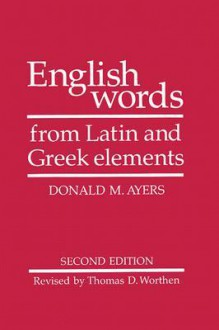English Words from Latin and Greek Elements - Donald M. Ayers, R.L. Cherry