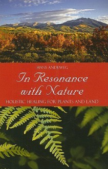 In Resonance with Nature: Holistic Healing for Plants and Land - Hans Andeweg