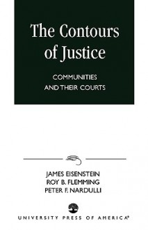 The Contours of Justice: Communities and Their Courts - James Eisenstein