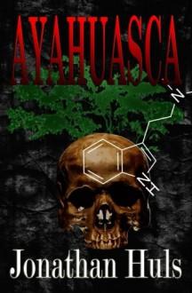 Ayahuasca - Jonathan Huls