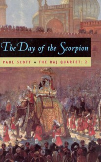 The Raj Quartet, Volume 2: The Day of the Scorpion - Paul Scott