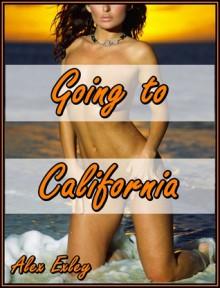 Going to California (erotic fiction) - Alex Exley