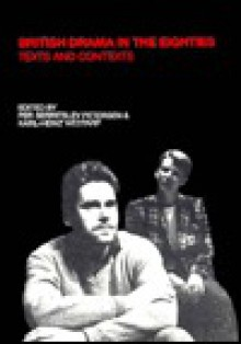 British Drama in the Eighties: Texts and Contexts - Per Serritslev Petersen, Karl-Heinz Westarp
