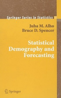 Statistical Demography and Forecasting - Juha M. Alho, Bruce D. Spencer
