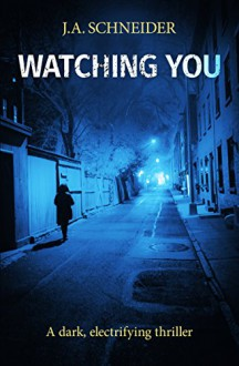 Watching You: A terrifying thriller with a mind-bending twist (Detective Kerri Blasco Book 3) - J.A. Schneider