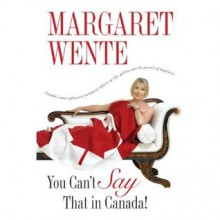 You Can't Say That in Canada - Margaret Wente