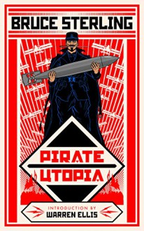 Pirate Utopia - Bruce Sterling,Warren Ellis,Christopher Brown,Rick Klaw