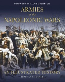 Armies of the Napoleonic Wars: An illustrated history - Chris McNab