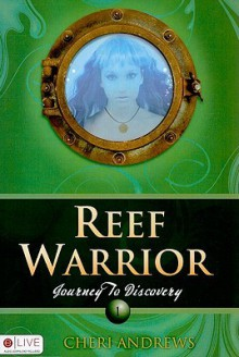 Reef Warrior: Journey to Discovery - Cheri Andrews