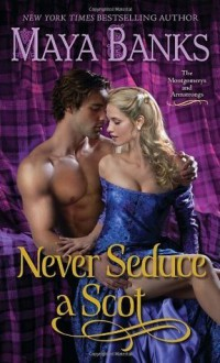 Never Seduce a Scot: The Montgomerys and Armstrongs - Maya Banks