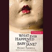 Whatever Happened to Baby Jane? - Henry Farrell
