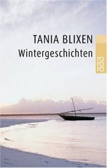 Schicksalsanekdoten / Wintergeschichten - Tania Blixen, Karen Blixen