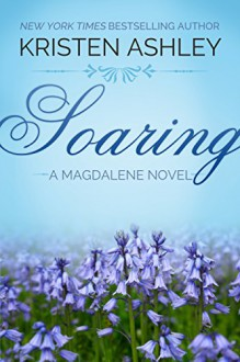Soaring (The Magdalene Series Book 2) - Kristen Ashley