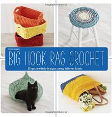 Big Hook Rag Crochet: 25 Quick-Stitch Designs to Make Using Leftover Fabric - Dedri Uys