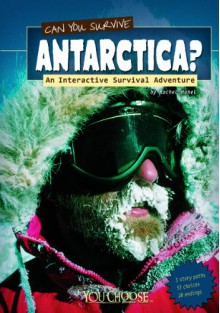 Can You Survive Antarctica?: An Interactive Survival Adventure (You Choose Books) - Rachael Hanel