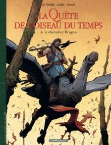 La quête de l'oiseau du temps : 4 - Avant la quête - Le chevalier Bragon - Serge Le Tendre, Régis Loisel, Vincent Mallié