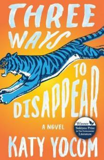 Three Ways to Disappear - Katy Yocom