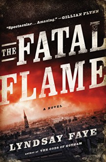 The Fatal Flame - Lyndsay Faye