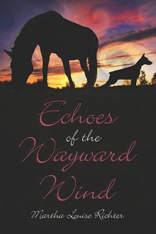 Echoes of the Wayward Wind - Martha Louise Richter