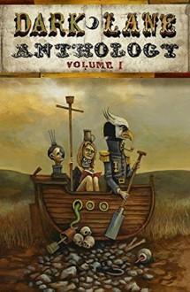 Dark Lane Anthology: Volume One - Tim Jeffreys, James Everington, Matthew Lett, Carina Bissett, M.R. Cosby, Sana Aslam, George Cromack, Martin Greaves, David Elliott, Beau Johnson