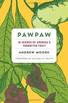 Pawpaw: In Search of America's Forgotten Fruit - Michael W. Twitty,Andrew Moore