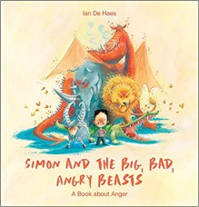 Simon and the Big, Bad, Angry Beasts: A Book about Anger - Ian de Haes