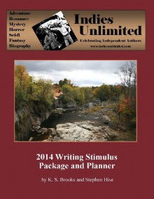 Indies Unlimited 2014 Writing Stimulus Package and Planner (Volume 2) - K. S. Brooks, Stephen Hise