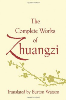 The Complete Works of Zhuangzi (Translations from the Asian Classics) - Burton Watson