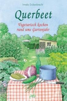 Querbeet. Vegetarisch kochen rund ums Gartenjahr - Irmela Erckenbrecht