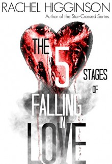 The Five Stages of Falling in Love - Rachel Higginson