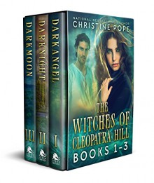The Witches of Cleopatra Hill, Books 1-3: Darkangel, Darknight, & Darkmoon - Christine Pope