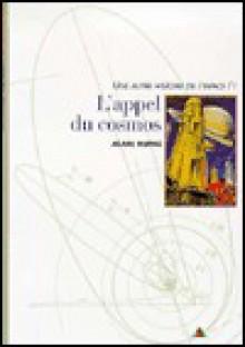 Une autre histoire de l'espace, tome 1 : L'appel du cosmos - Alain Dupas