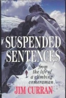 Suspended Sentences: From The Life Of A Climbing Cameraman - Jim Curran