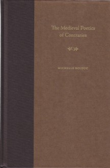 The Medieval Poetics of Contraries - Michelle Bolduc