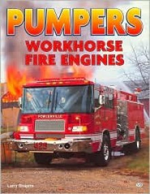 Pumpers: Workhorse Fire Engines - Larry Shapiro