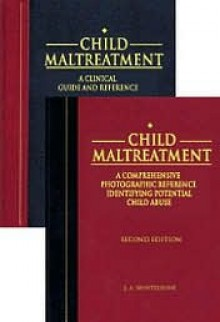 Child Maltreatment: A Clinical Guide and Photographic Reference, Second Edition (2 Vol. Set) - James A. Monteleone