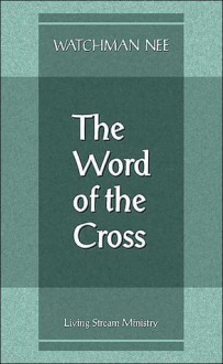 Word of the Cross: - Watchman Nee