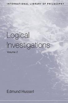 Logical Investigations, Vol 2 (International Library of Philosophy) - Edmund Husserl, J.N. Findlay