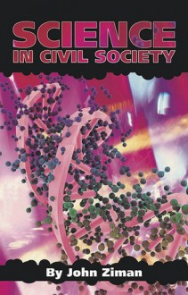 Science in Civil Society - John Ziman