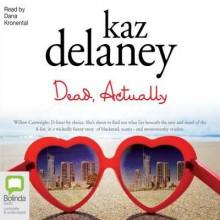 Dead, Actually - Kaz Delaney, Dana Kronental